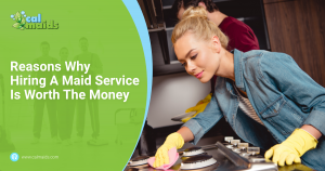 CalMaids Reasons Why Hiring A Maid Service Is Worth The Money