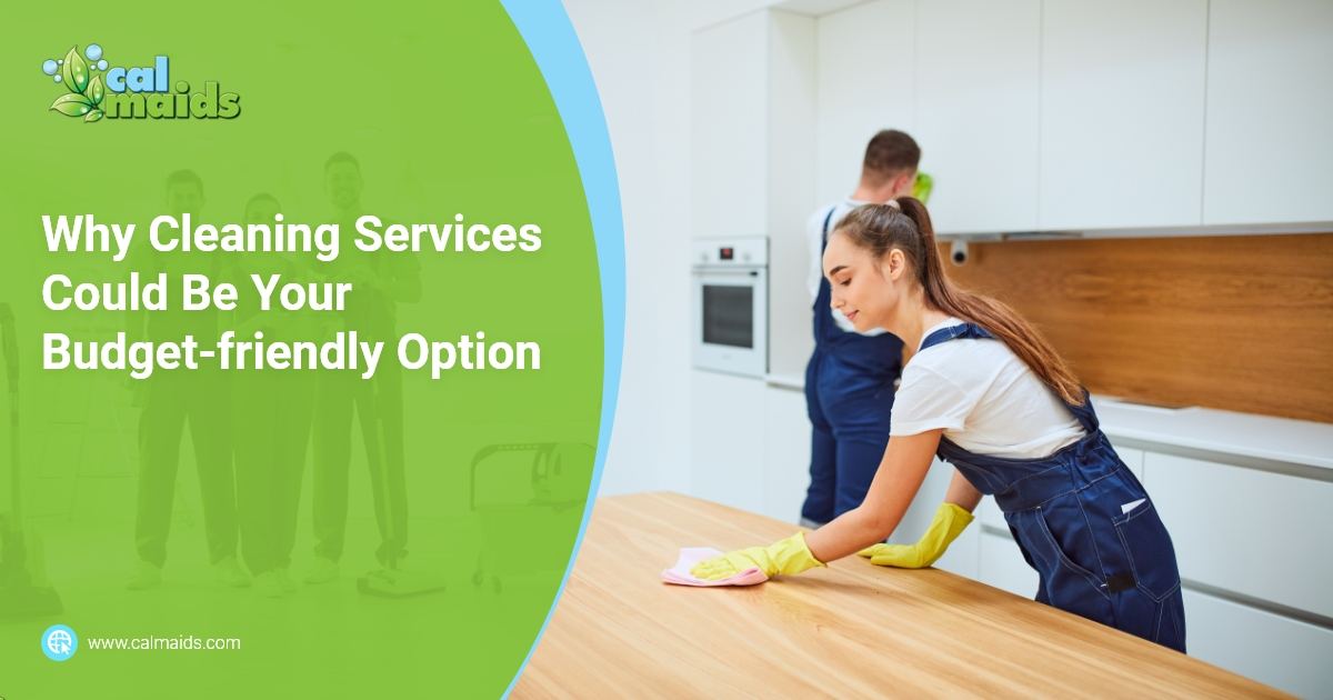 Calmaids - Why Cleaning Services Could Be Your Budget-friendly Option