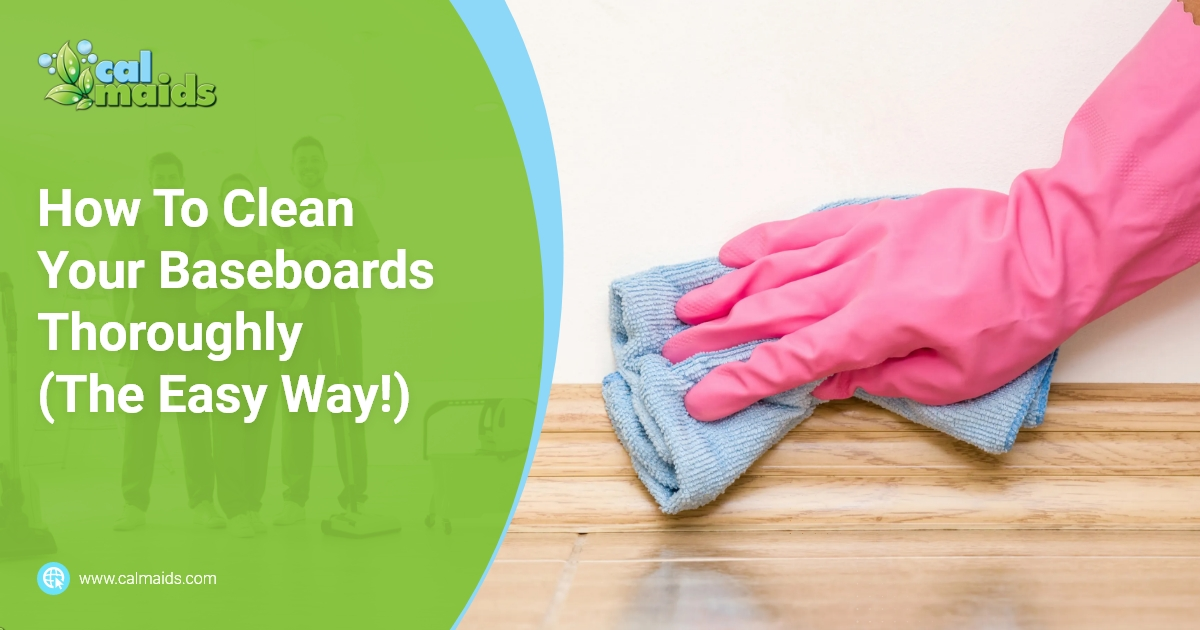 Calmaids - How To Clean Your Baseboards Thoroughly (The Easy Way!)